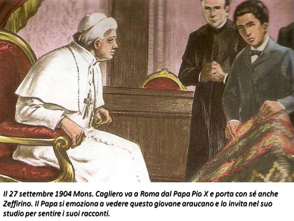 Il 27 settembre 1904 Mons. Cagliero va a Roma dal Papa Pio X e porta con sé anche Zeffirino. Il Papa si emoziona a vedere questo giovane araucano e lo