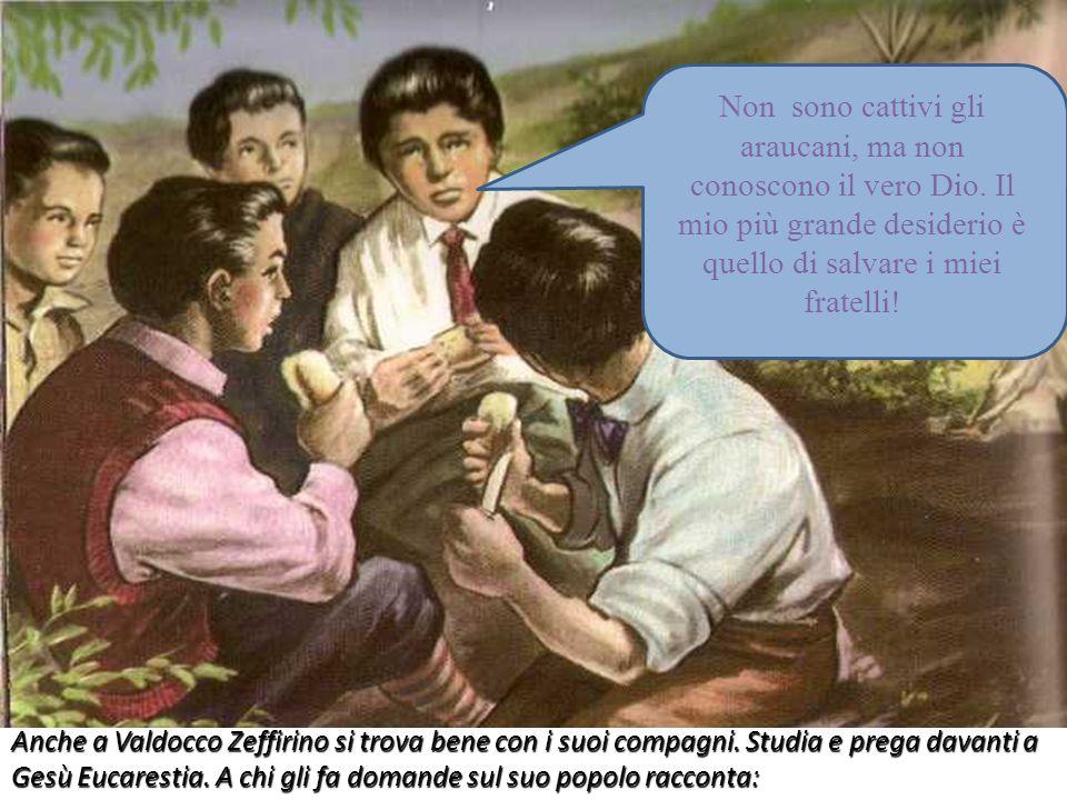Anche a Valdocco Zeffirino si trova bene con i suoi compagni. Studia e prega davanti a Gesù Eucarestia. A chi gli fa domande sul suo popolo racconta: