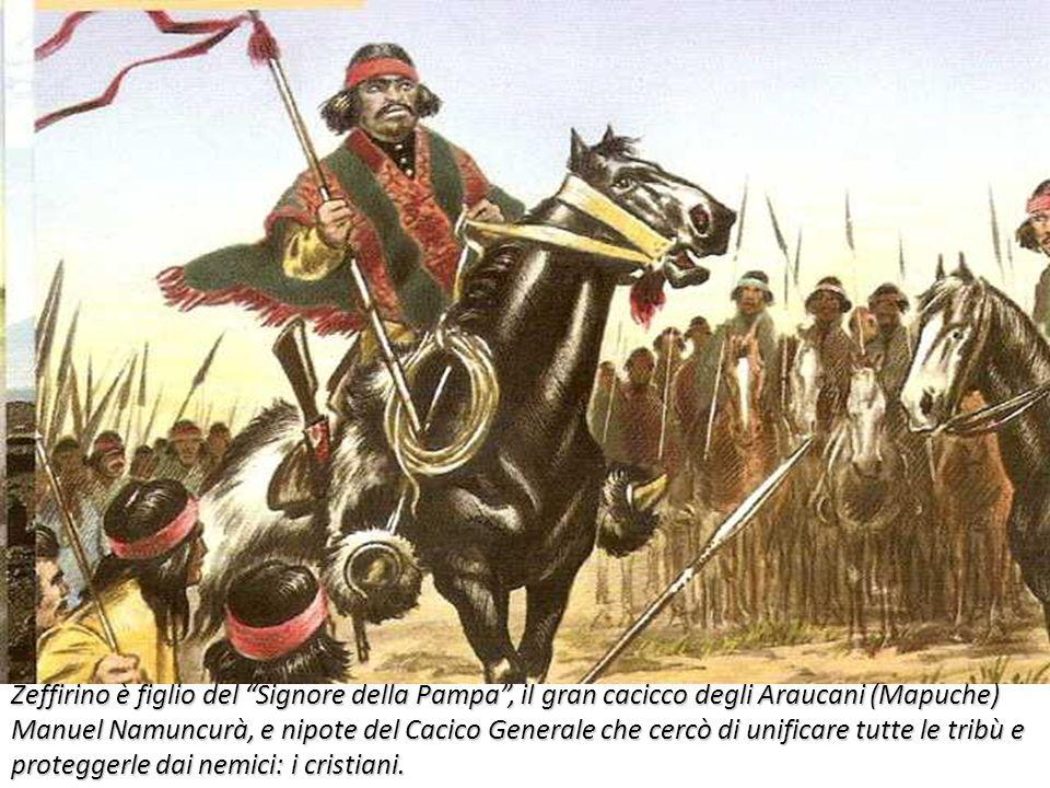 Zeffirino è figlio del Signore della Pampa, il gran cacicco degli Araucani (Mapuche) Manuel Namuncurà, e nipote del Cacico Generale che cercò di unifi