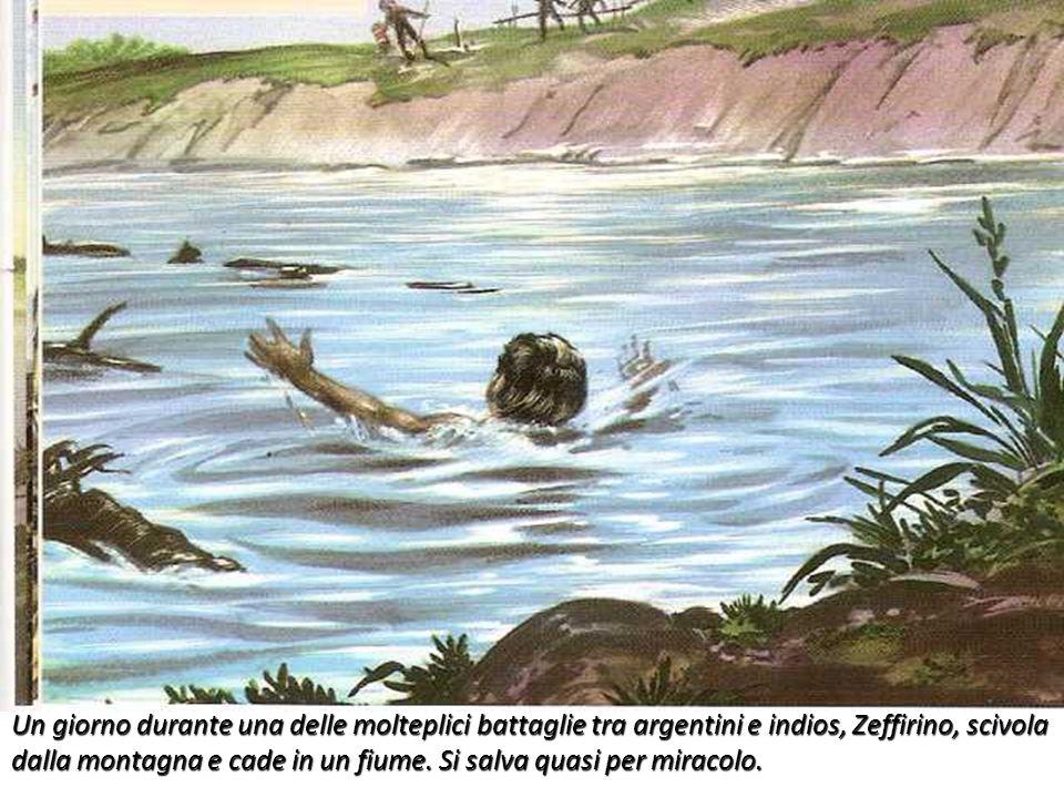 Un giorno durante una delle molteplici battaglie tra argentini e indios, Zeffirino, scivola dalla montagna e cade in un fiume. Si salva quasi per mira