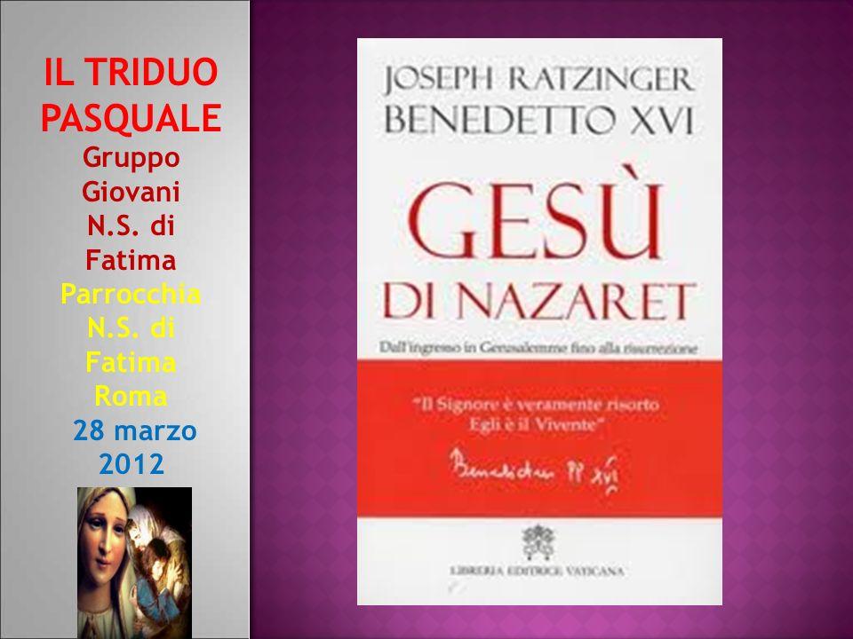 IL TRIDUO PASQUALE Gruppo Giovani N.S. di Fatima Parrocchia N.S. di Fatima Roma 28 marzo 2012
