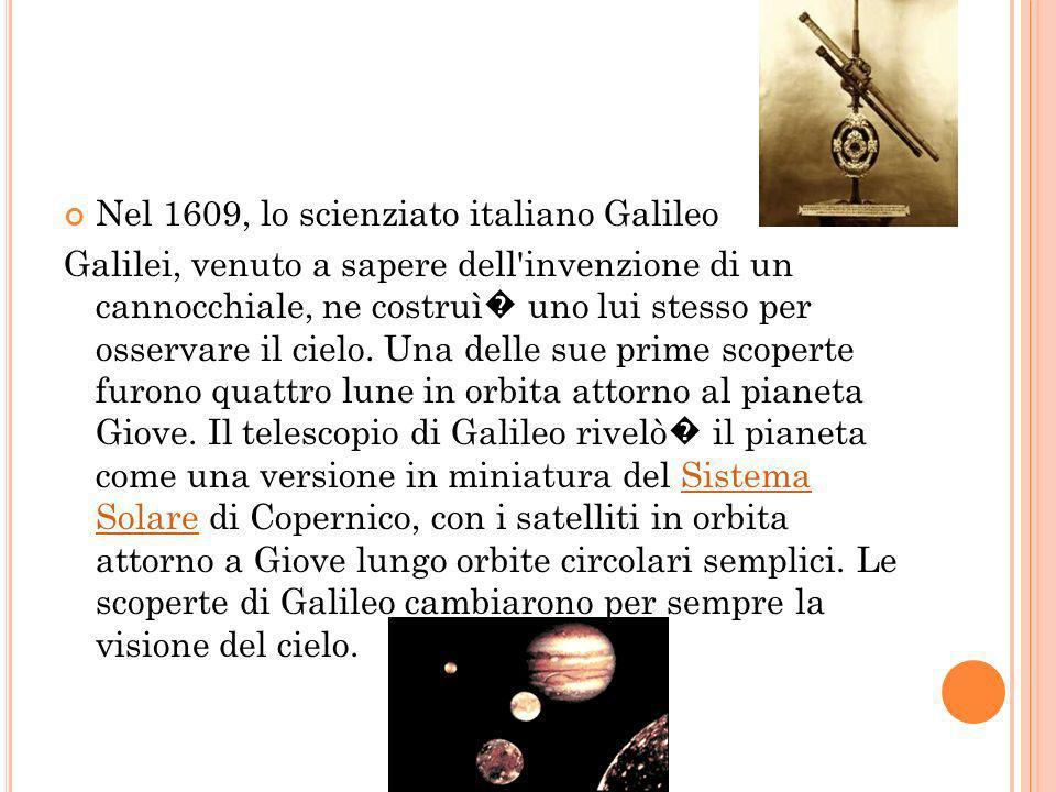 Nel 1609, lo scienziato italiano Galileo Galilei, venuto a sapere dell'invenzione di un cannocchiale, ne costruì uno lui stesso per osservare il cielo