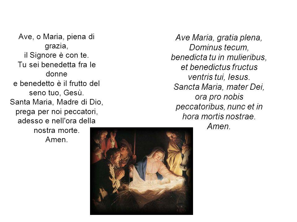 Ave, o Maria, piena di grazia, il Signore è con te.