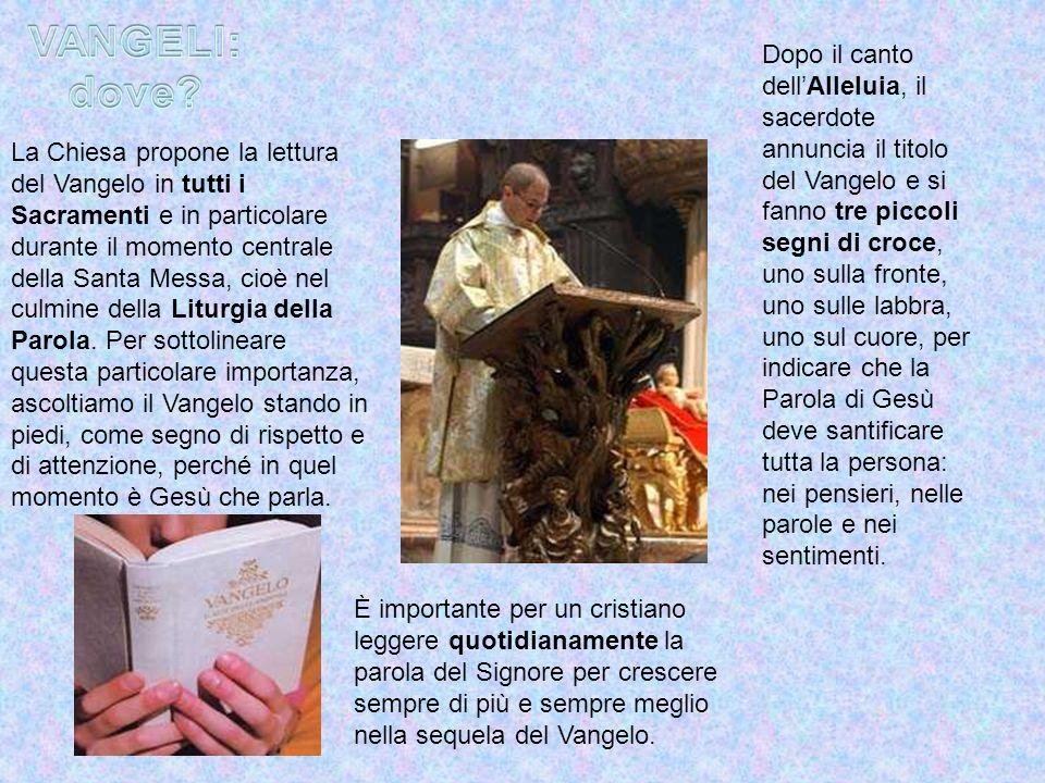 La Chiesa propone la lettura del Vangelo in tutti i Sacramenti e in particolare durante il momento centrale della Santa Messa, cioè nel culmine della