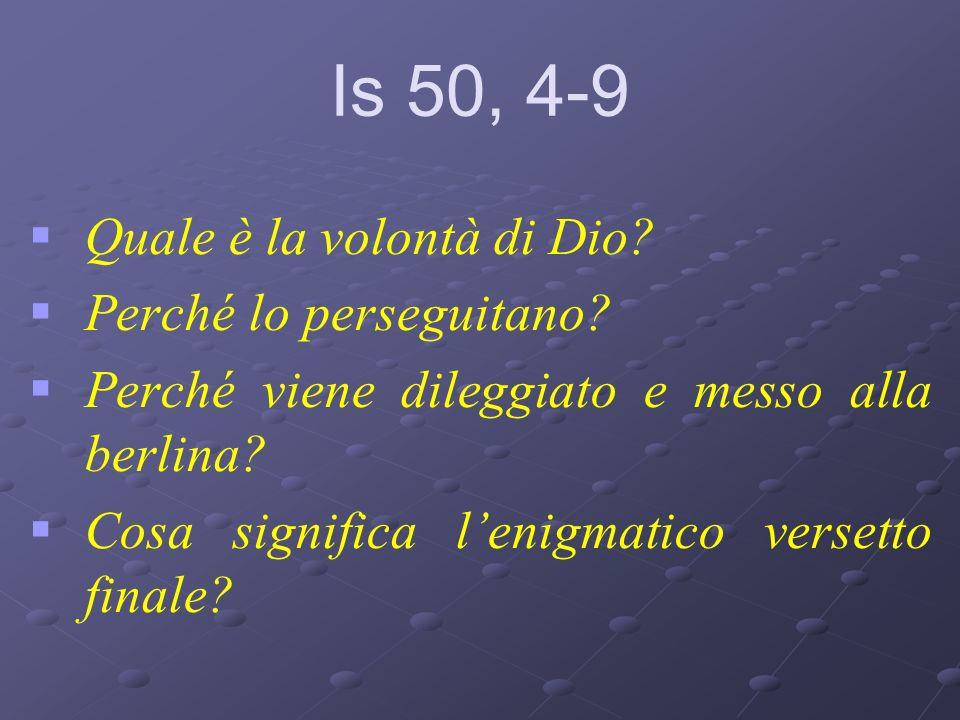 Is 50, 4-9 Quale è la volontà di Dio? Perché lo perseguitano? Perché viene dileggiato e messo alla berlina? Cosa significa lenigmatico versetto finale