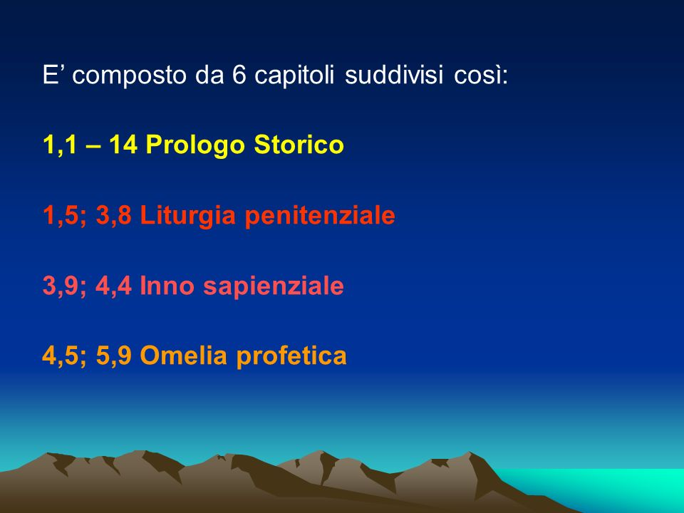 E composto da 6 capitoli suddivisi così: 1,1 – 14 Prologo Storico 1,5; 3,8 Liturgia penitenziale 3,9; 4,4 Inno sapienziale 4,5; 5,9 Omelia profetica