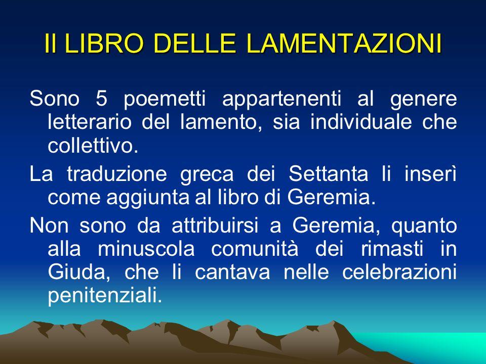 Il LIBRO DELLE LAMENTAZIONI Sono 5 poemetti appartenenti al genere letterario del lamento, sia individuale che collettivo. La traduzione greca dei Set