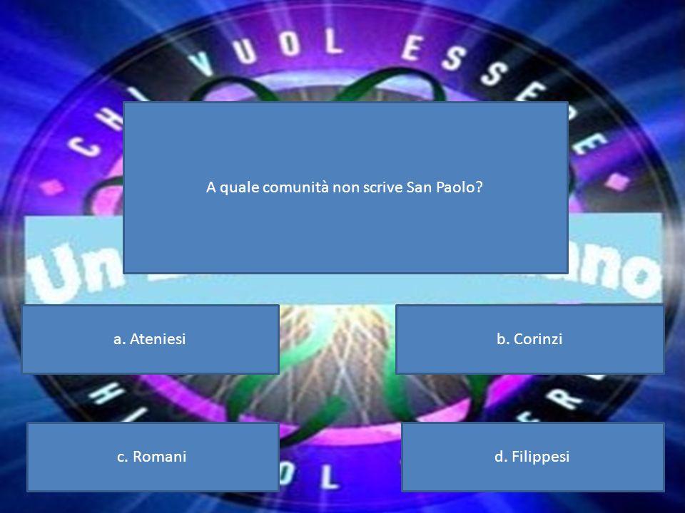 A quale comunità non scrive San Paolo? a. Ateniesib. Corinzi c. Romanid. Filippesi