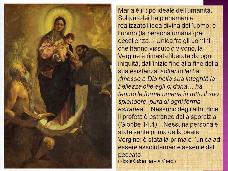Maria è il tipo ideale dellumanità. Soltanto lei ha pienamente realizzato lidea divina delluomo; è luomo (la persona umana) per eccellenza… Unica fra