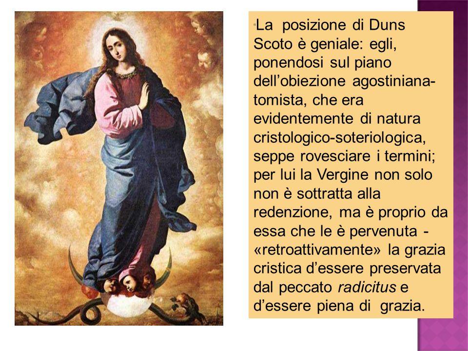 La posizione di Duns Scoto è geniale: egli, ponendosi sul piano dellobiezione agostiniana- tomista, che era evidentemente di natura cristologico-soter