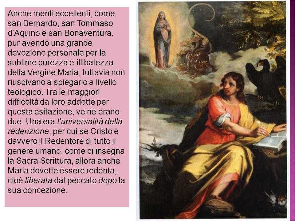Anche menti eccellenti, come san Bernardo, san Tommaso dAquino e san Bonaventura, pur avendo una grande devozione personale per la sublime purezza e i
