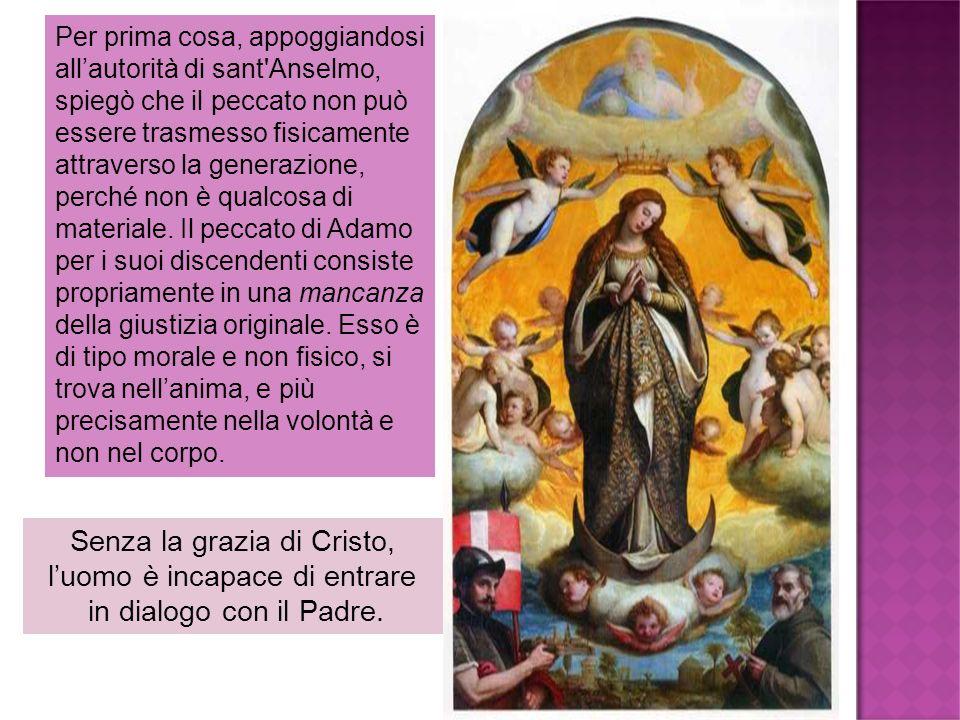 Per prima cosa, appoggiandosi allautorità di sant'Anselmo, spiegò che il peccato non può essere trasmesso fisicamente attraverso la generazione, perch