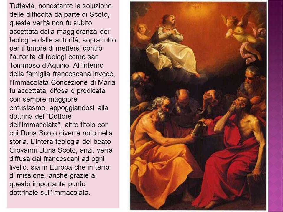 Tuttavia, nonostante la soluzione delle difficoltà da parte di Scoto, questa verità non fu subito accettata dalla maggioranza dei teologi e dalle auto