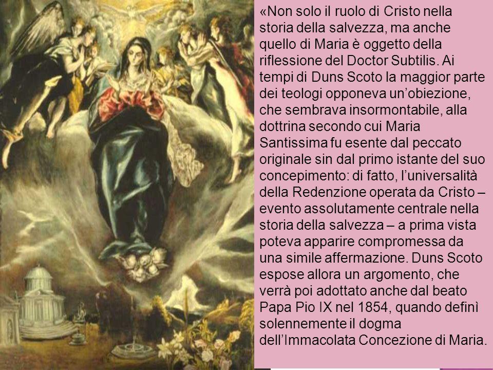 «Non solo il ruolo di Cristo nella storia della salvezza, ma anche quello di Maria è oggetto della riflessione del Doctor Subtilis. Ai tempi di Duns S