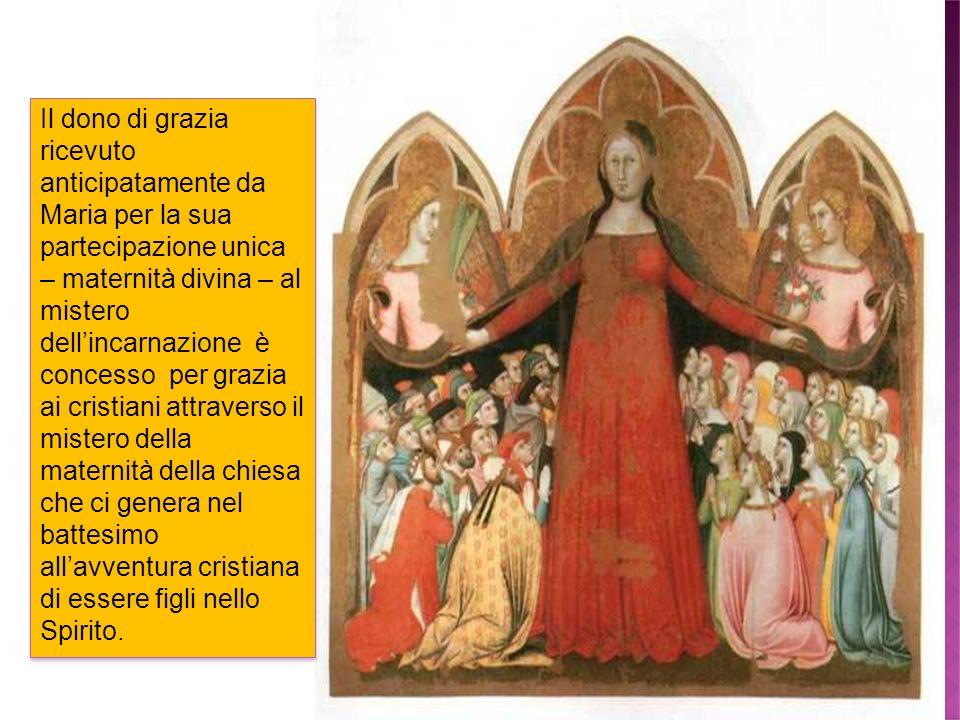 Il dono di grazia ricevuto anticipatamente da Maria per la sua partecipazione unica – maternità divina – al mistero dellincarnazione è concesso per gr