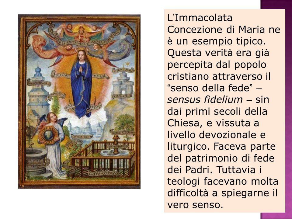 L Immacolata Concezione di Maria ne è un esempio tipico. Questa verit à era gi à percepita dal popolo cristiano attraverso il senso della fede – sensu