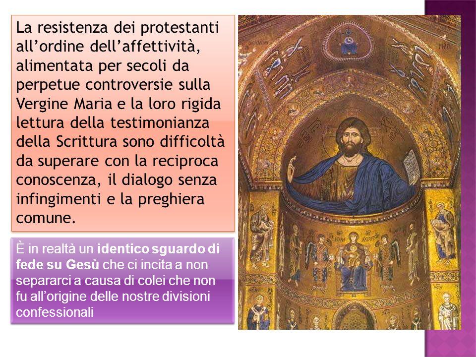 La resistenza dei protestanti allordine dellaffettività, alimentata per secoli da perpetue controversie sulla Vergine Maria e la loro rigida lettura d