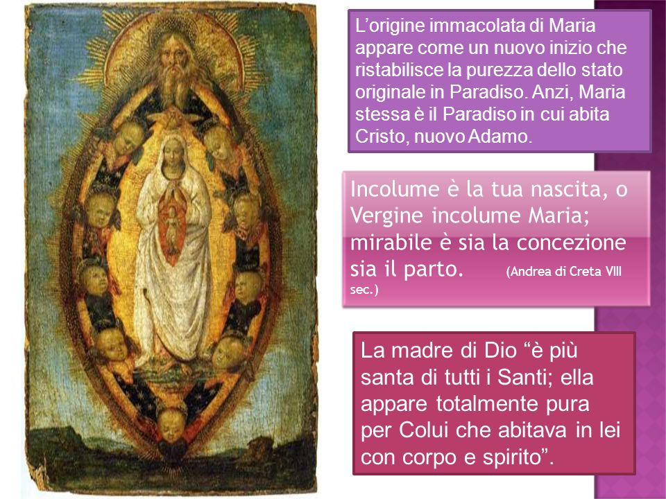 Incolume è la tua nascita, o Vergine incolume Maria; mirabile è sia la concezione sia il parto. (Andrea di Creta VIII sec.) Lorigine immacolata di Mar