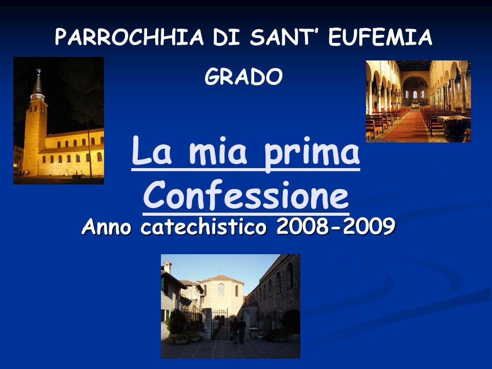 La mia prima Confessione Anno catechistico 2008-2009 PARROCHHIA DI SANT EUFEMIA GRADO