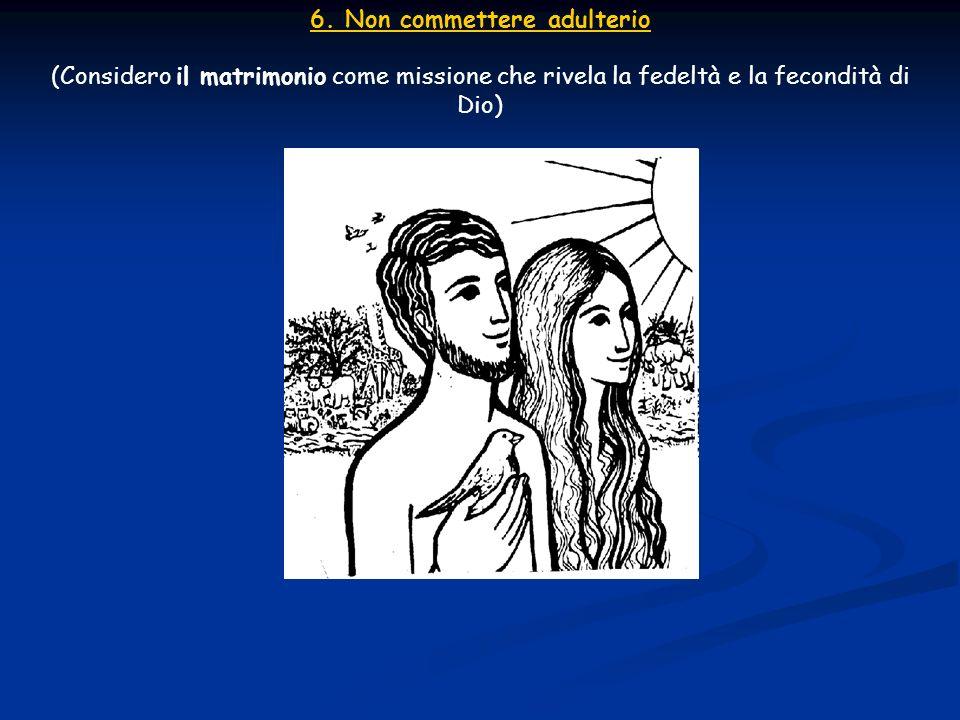 6. Non commettere adulterio (Considero il matrimonio come missione che rivela la fedeltà e la fecondità di Dio)
