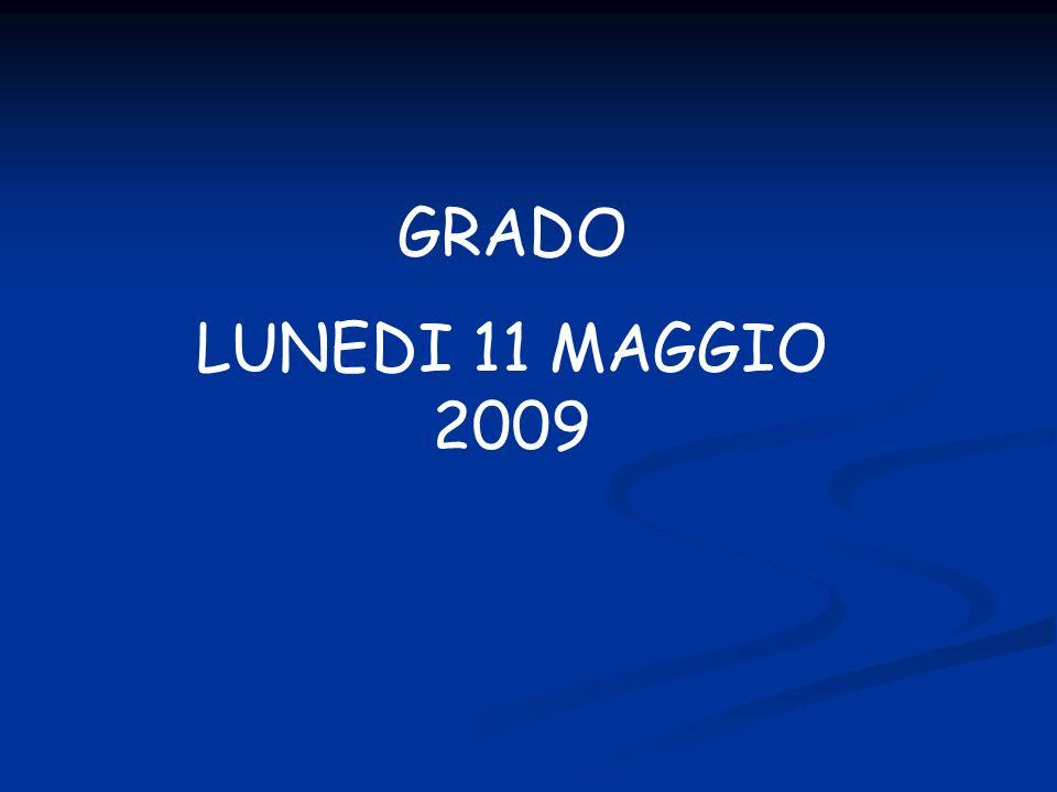 GRADO LUNEDI 11 MAGGIO 2009