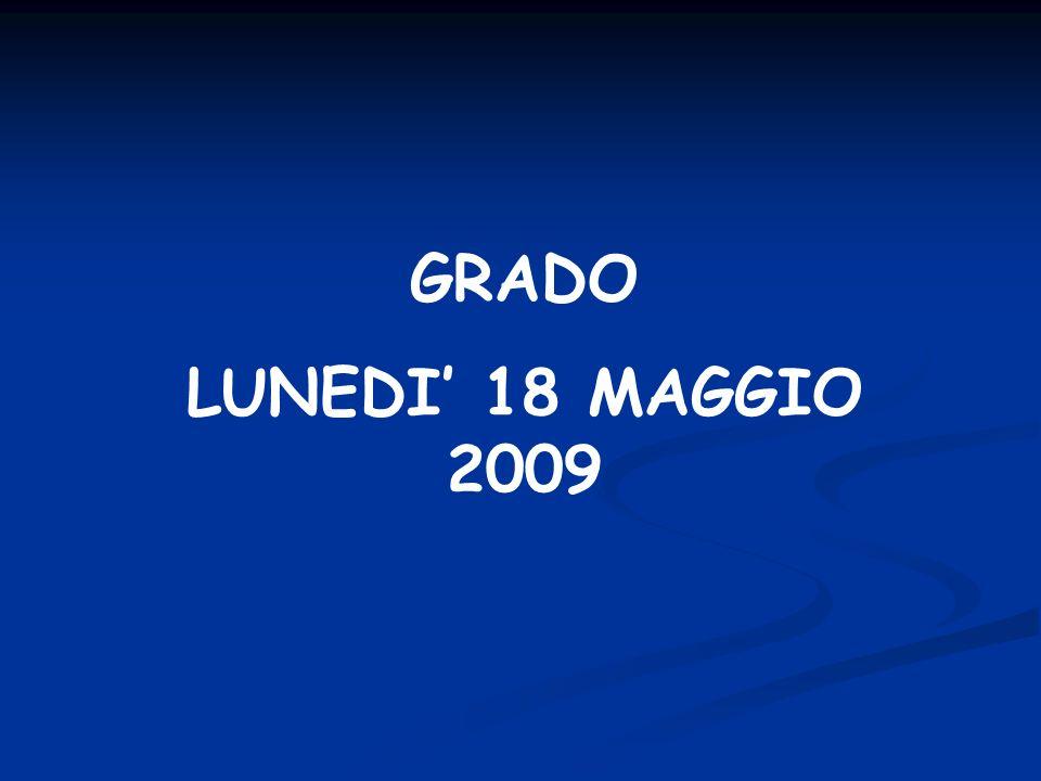 GRADO LUNEDI 18 MAGGIO 2009