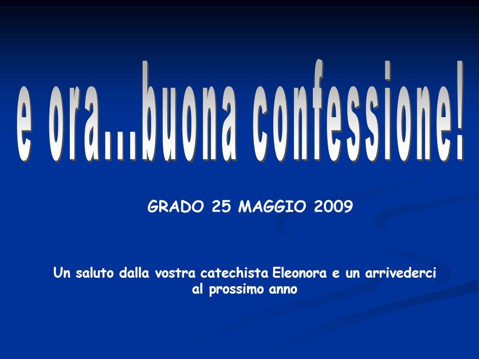 Un saluto dalla vostra catechista Eleonora e un arrivederci al prossimo anno GRADO 25 MAGGIO 2009