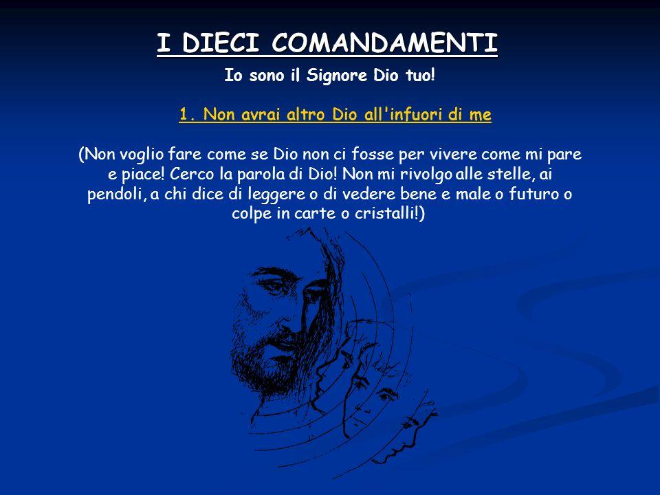 I DIECI COMANDAMENTI Io sono il Signore Dio tuo.1.