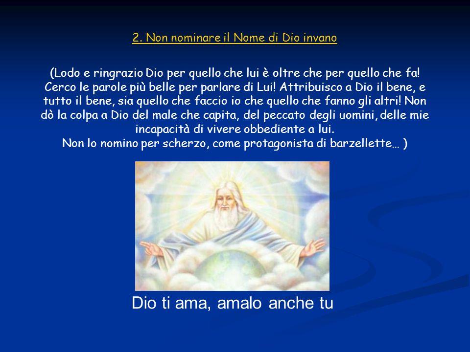 2. Non nominare il Nome di Dio invano (Lodo e ringrazio Dio per quello che lui è oltre che per quello che fa! Cerco le parole più belle per parlare di