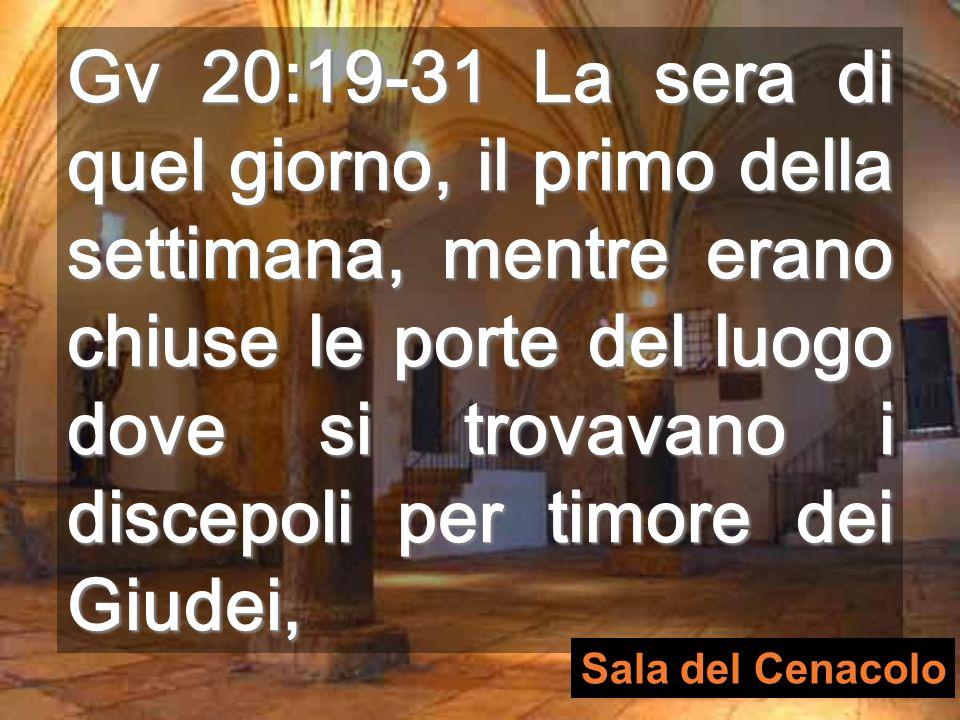 Gv 20:19-31 La sera di quel giorno, il primo della settimana, mentre erano chiuse le porte del luogo dove si trovavano i discepoli per timore dei Giudei, Sala del Cenacolo