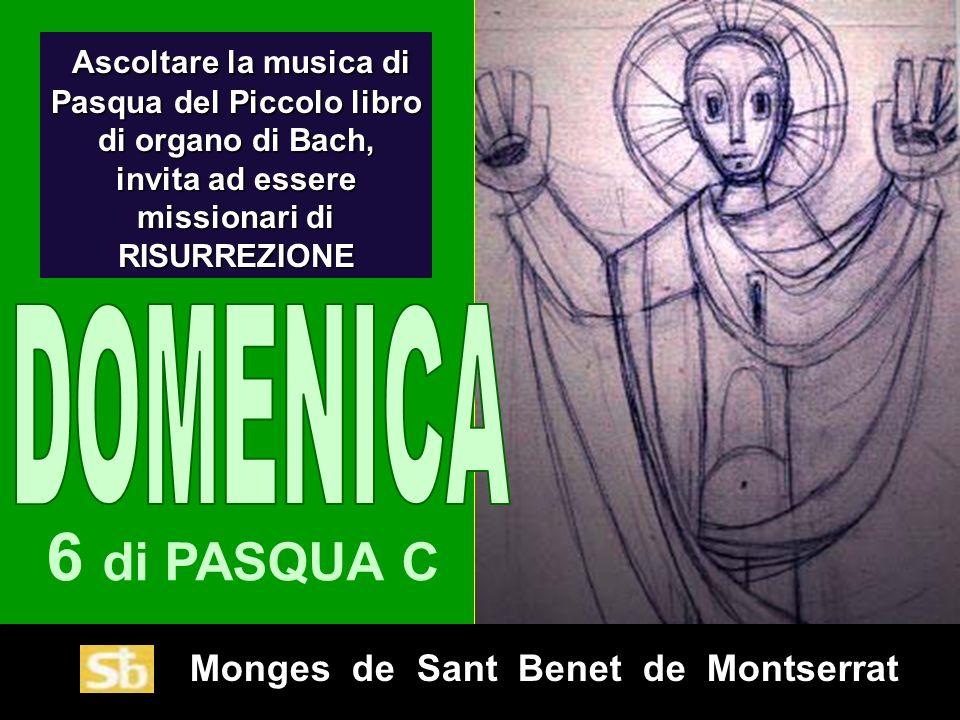 Monges de Sant Benet de Montserrat 6 di PASQUA C Ascoltare la musica di Pasqua del Piccolo libro di organo di Bach, Ascoltare la musica di Pasqua del Piccolo libro di organo di Bach, invita ad essere missionari di RISURREZIONE