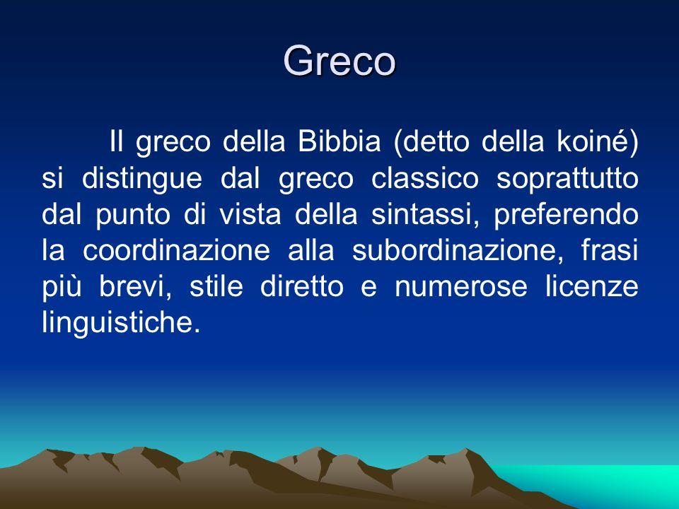 Greco Il greco della Bibbia (detto della koiné) si distingue dal greco classico soprattutto dal punto di vista della sintassi, preferendo la coordinaz