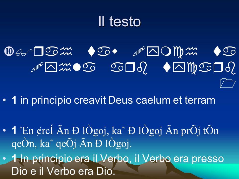 Il testo $rah taw !ymch ta !yhla arb tycarb 1 1 in principio creavit Deus caelum et terram 1 'En ¢rcÍ Ãn Ð lÒgoj, kaˆ Ð lÒgoj Ãn prÕj tÕn qeÒn, kaˆ qe