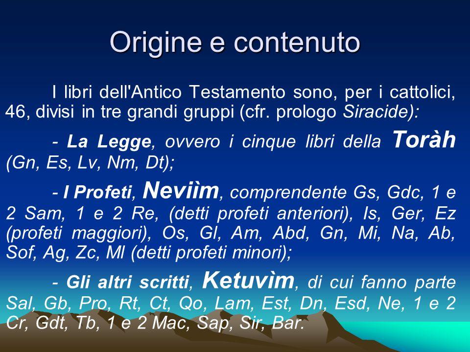 Origine e contenuto I libri dell'Antico Testamento sono, per i cattolici, 46, divisi in tre grandi gruppi (cfr. prologo Siracide): - La Legge, ovvero