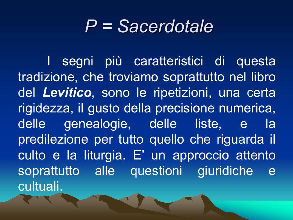 P = Sacerdotale P = Sacerdotale I segni più caratteristici di questa tradizione, che troviamo soprattutto nel libro del Levitico, sono le ripetizioni,