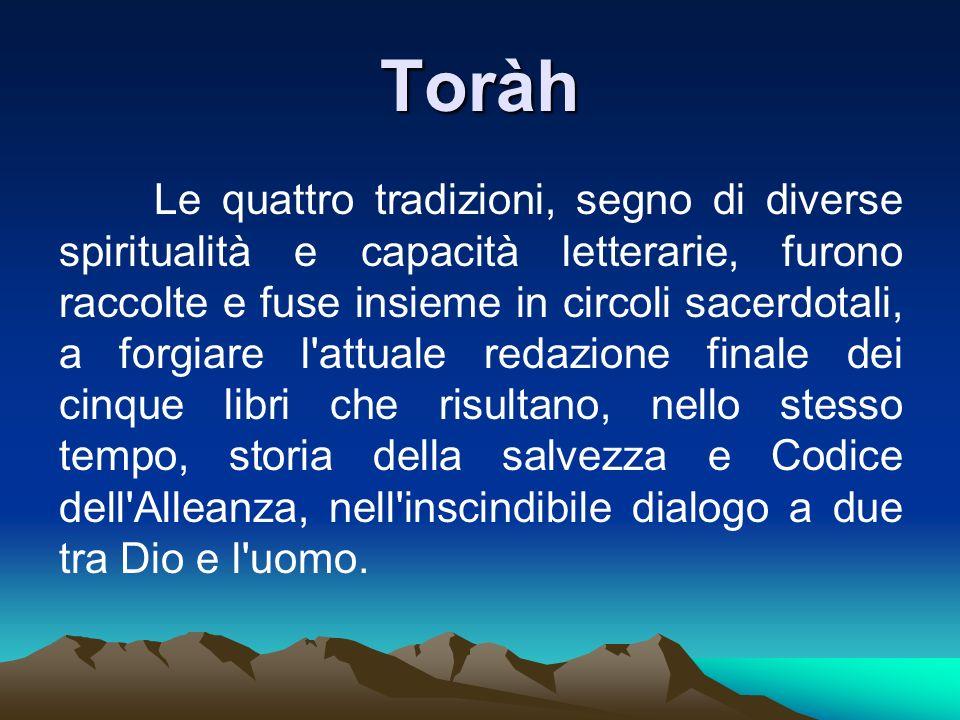 Toràh Le quattro tradizioni, segno di diverse spiritualità e capacità letterarie, furono raccolte e fuse insieme in circoli sacerdotali, a forgiare l'