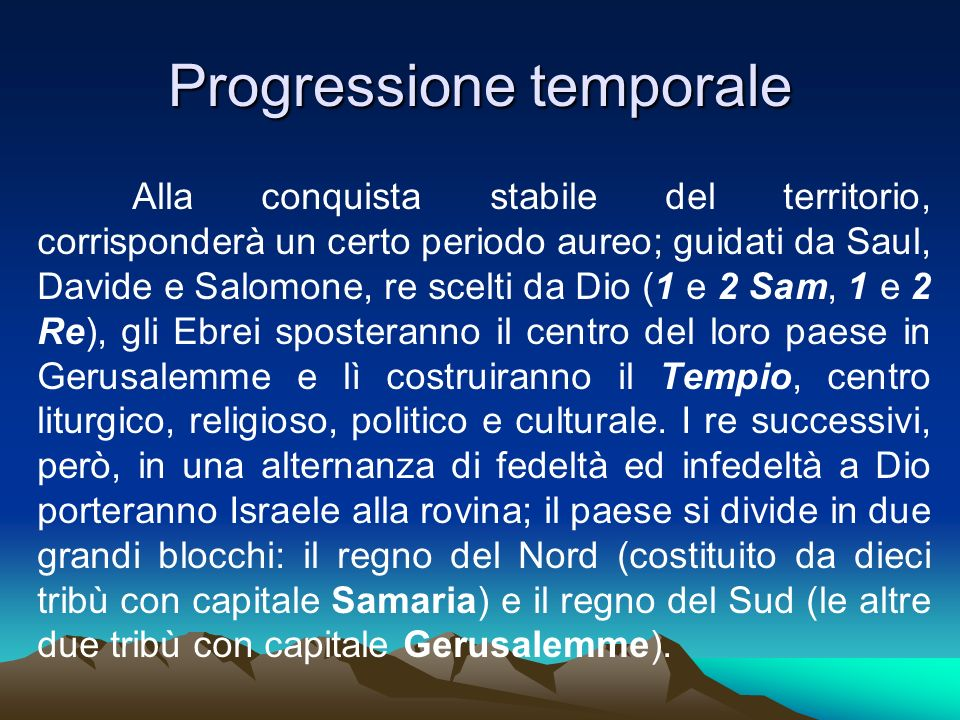 Progressione temporale Alla conquista stabile del territorio, corrisponderà un certo periodo aureo; guidati da Saul, Davide e Salomone, re scelti da D