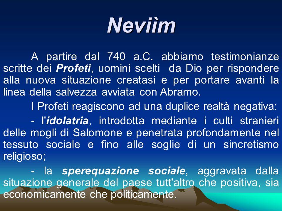 Neviìm A partire dal 740 a.C. abbiamo testimonianze scritte dei Profeti, uomini scelti da Dio per rispondere alla nuova situazione creatasi e per port