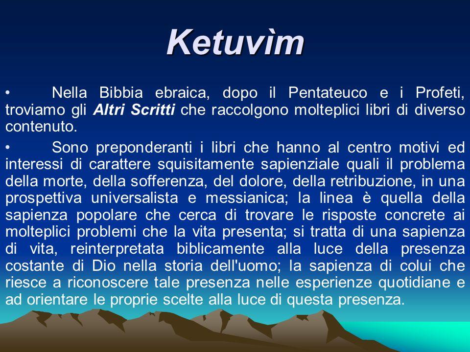 Ketuvìm Nella Bibbia ebraica, dopo il Pentateuco e i Profeti, troviamo gli Altri Scritti che raccolgono molteplici libri di diverso contenuto. Sono pr