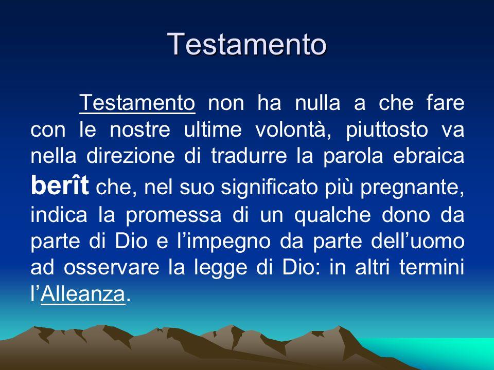 Testamento Testamento non ha nulla a che fare con le nostre ultime volontà, piuttosto va nella direzione di tradurre la parola ebraica berît che, nel
