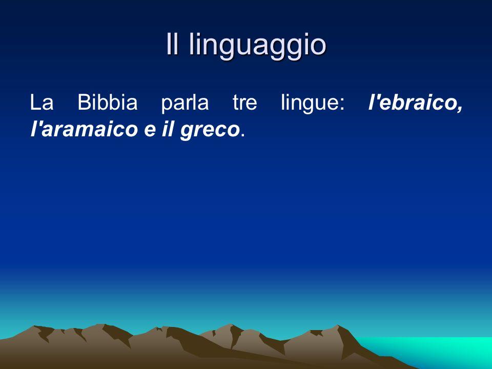Il linguaggio La Bibbia parla tre lingue: l'ebraico, l'aramaico e il greco.
