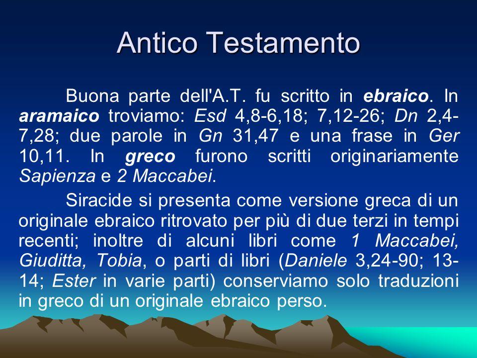 Antico Testamento Buona parte dell'A.T. fu scritto in ebraico. In aramaico troviamo: Esd 4,8-6,18; 7,12-26; Dn 2,4- 7,28; due parole in Gn 31,47 e una