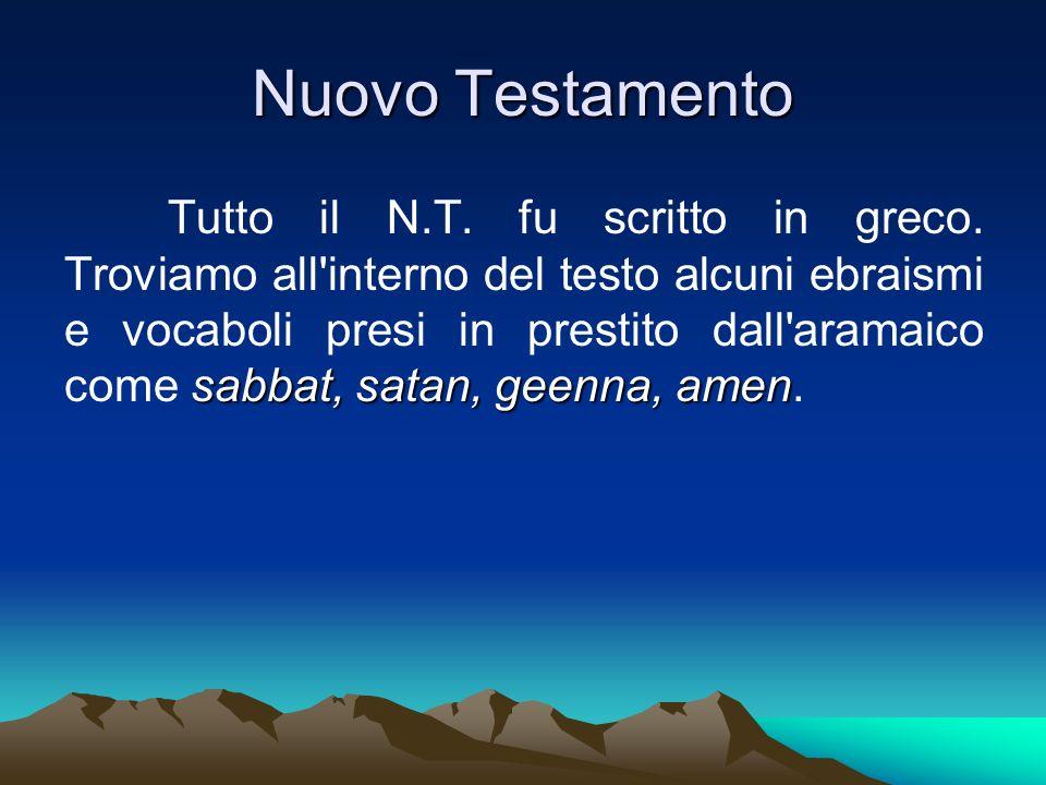 Nuovo Testamento sabbat, satan, geenna, amen Tutto il N.T. fu scritto in greco. Troviamo all'interno del testo alcuni ebraismi e vocaboli presi in pre