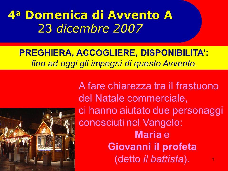 1 4 a Domenica di Avvento A 23 dicembre 2007 A fare chiarezza tra il frastuono del Natale commerciale, ci hanno aiutato due personaggi conosciuti nel