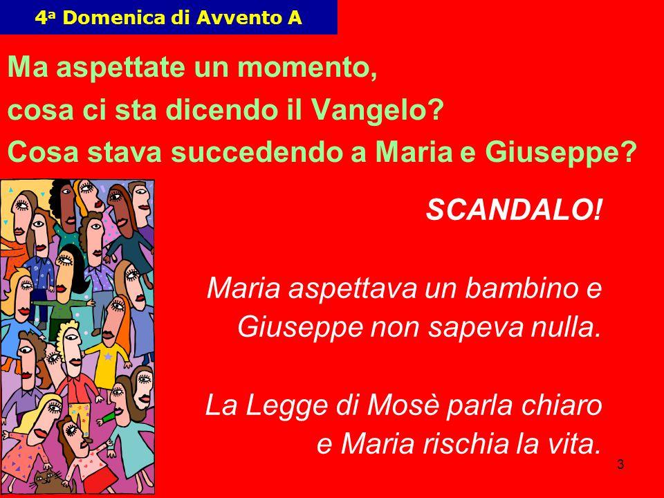 4 4 a Domenica di Avvento A Giuseppe, «…che era GIUSTO…», cerca un modo perché MARIA si salvi.