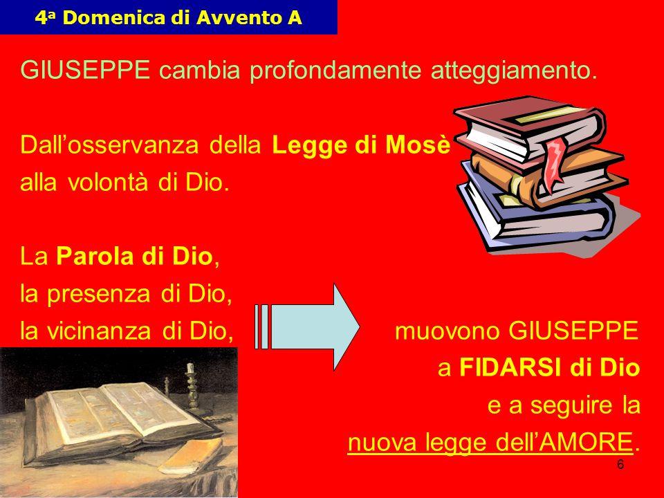 6 4 a Domenica di Avvento A GIUSEPPE cambia profondamente atteggiamento. Dallosservanza della Legge di Mosè alla volontà di Dio. La Parola di Dio, la