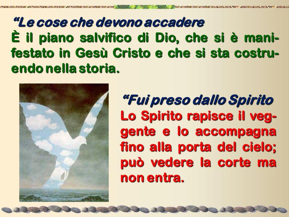 Le cose che devono accadere È il piano salvifico di Dio, che si è mani- festato in Gesù Cristo e che si sta costru- endo nella storia. Fui preso dallo