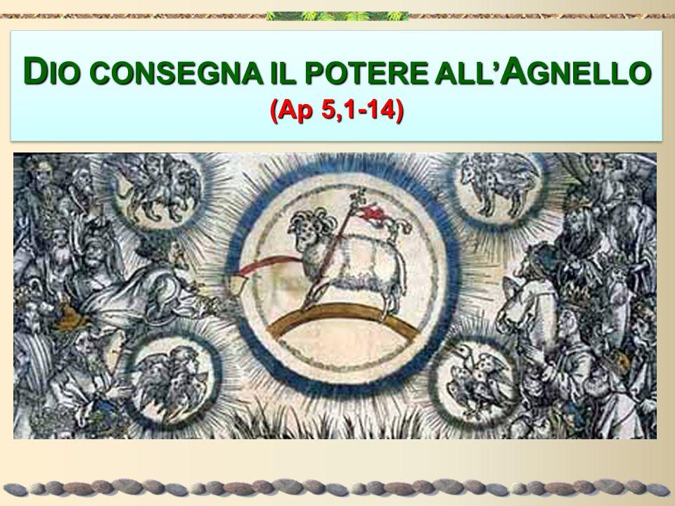 D IO CONSEGNA IL POTERE ALL A GNELLO (Ap 5,1-14) DIO CONSEGNA IL POTERE ALLAGNELLO (Ap 5,1-14)