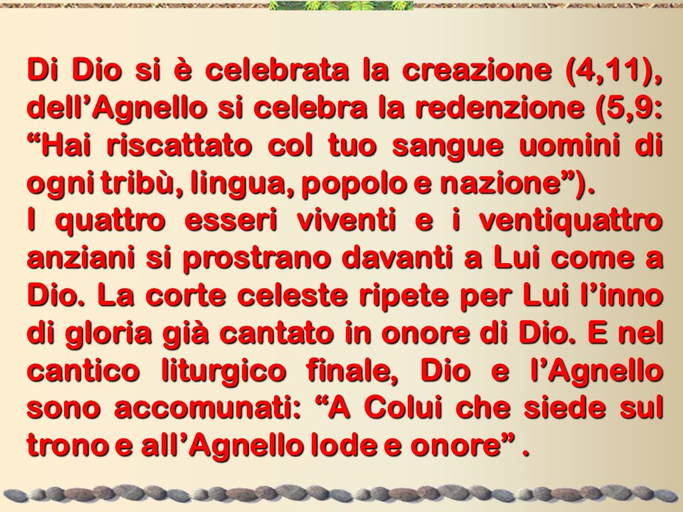 Di Dio si è celebrata la creazione (4,11), dellAgnello si celebra la redenzione (5,9: Hai riscattato col tuo sangue uomini di ogni tribù, lingua, popo