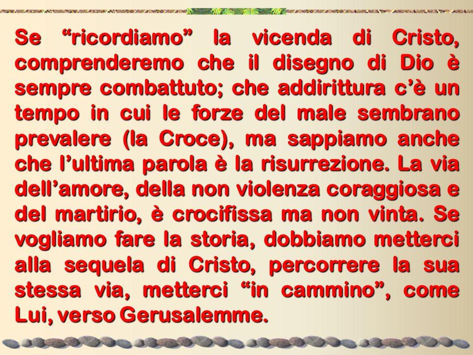 Se ricordiamo la vicenda di Cristo, comprenderemo che il disegno di Dio è sempre combattuto; che addirittura cè un tempo in cui le forze del male semb